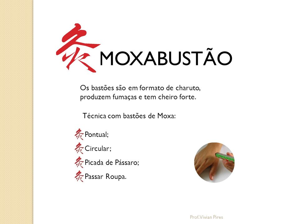 MOXABUSTÃO Os bastões são em formato de charuto, produzem fumaças e tem cheiro forte. Técnica com bastões de Moxa: