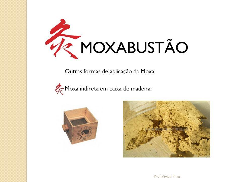 MOXABUSTÃO Outras formas de aplicação da Moxa: