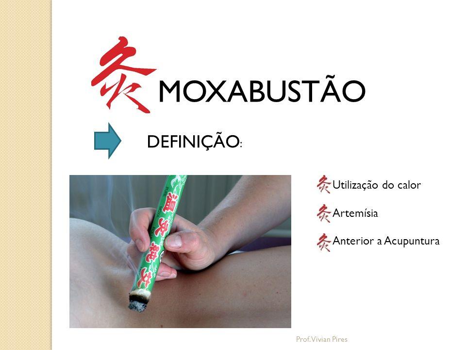 MOXABUSTÃO DEFINIÇÃO: Utilização do calor Artemísia