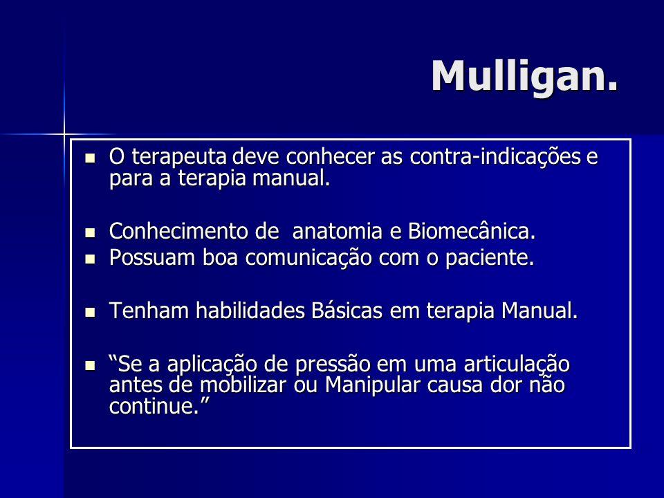 Mulligan. O terapeuta deve conhecer as contra-indicações e para a terapia manual. Conhecimento de anatomia e Biomecânica.