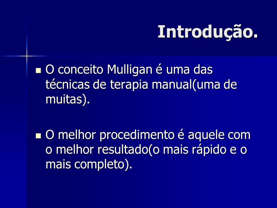 Introdução. O conceito Mulligan é uma das técnicas de terapia manual(uma de muitas).