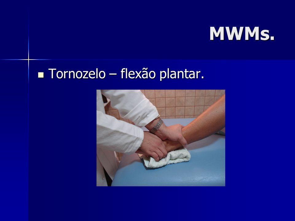 MWMs. Tornozelo – flexão plantar.