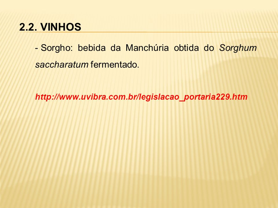 2.2. VINHOS Sorgho: bebida da Manchúria obtida do Sorghum saccharatum fermentado.
