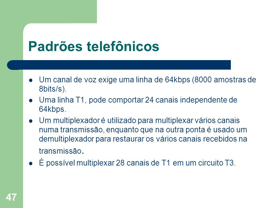 Padrões telefônicos Um canal de voz exige uma linha de 64kbps (8000 amostras de 8bits/s).