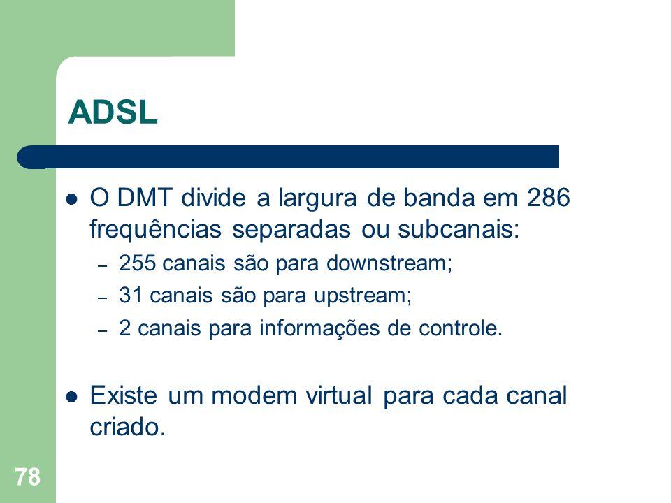 ADSLO DMT divide a largura de banda em 286 frequências separadas ou subcanais: 255 canais são para downstream;