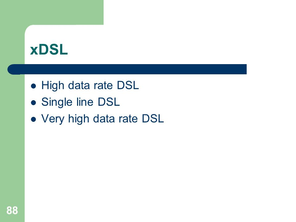 xDSL High data rate DSL Single line DSL Very high data rate DSL