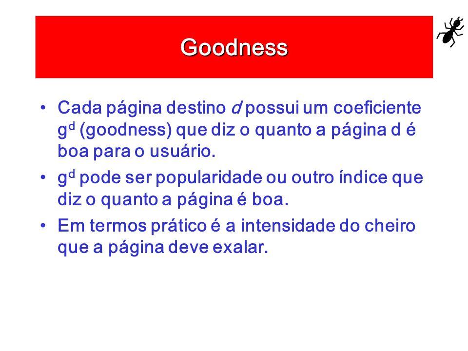 Goodness Cada página destino d possui um coeficiente gd (goodness) que diz o quanto a página d é boa para o usuário.