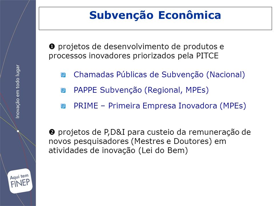 Subvenção Econômica projetos de desenvolvimento de produtos e processos inovadores priorizados pela PITCE.
