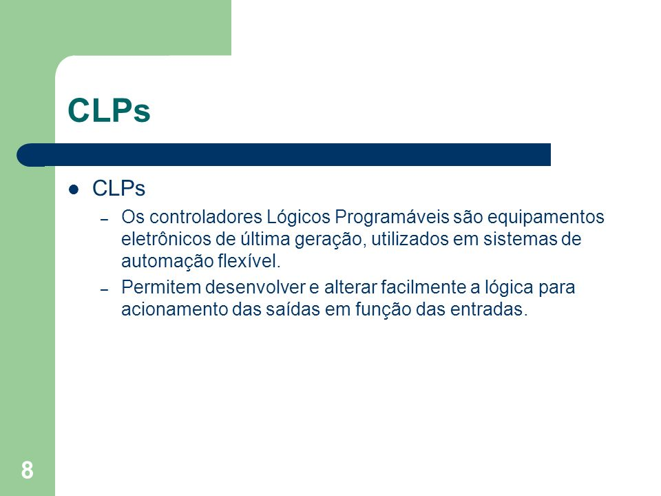 CLPs CLPs. Os controladores Lógicos Programáveis são equipamentos eletrônicos de última geração, utilizados em sistemas de automação flexível.