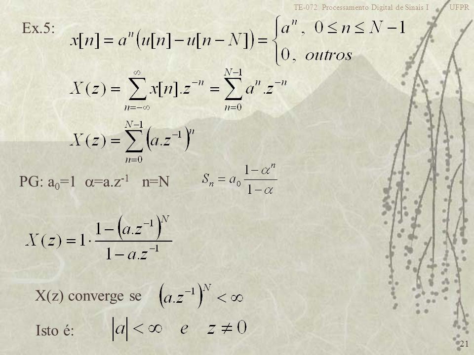 Ex.5: PG: a0=1 =a.z-1 n=N X(z) converge se Isto é: