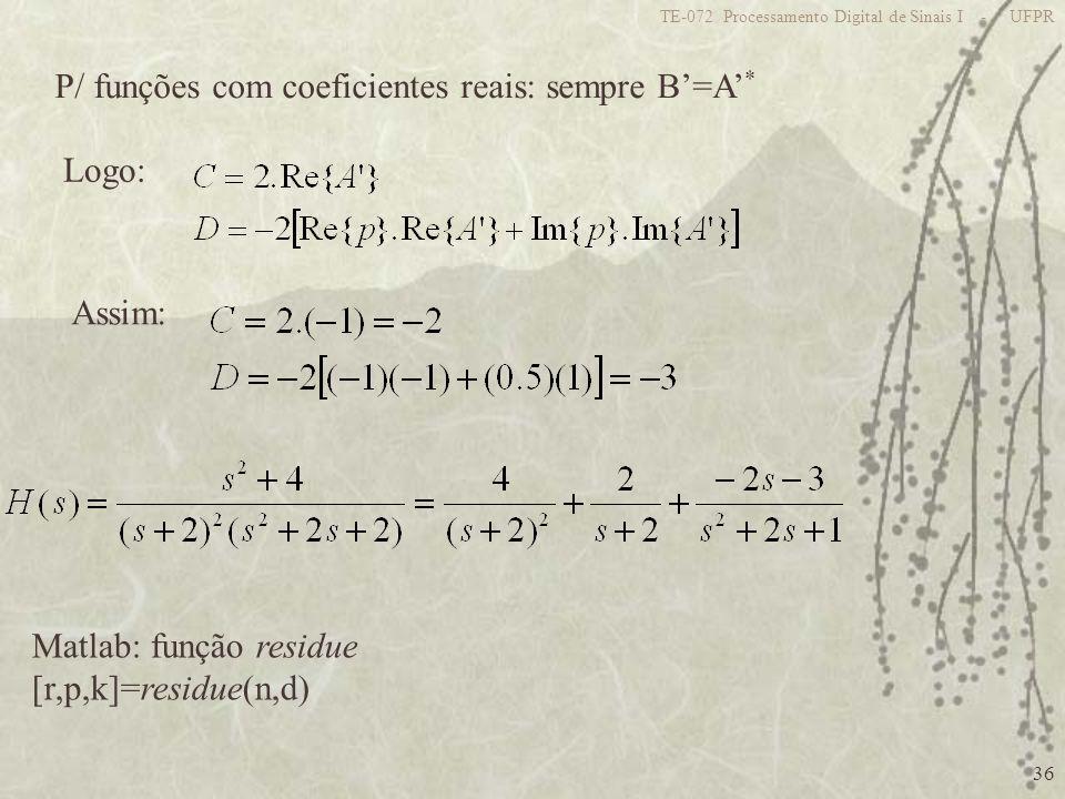 P/ funções com coeficientes reais: sempre B'=A'*