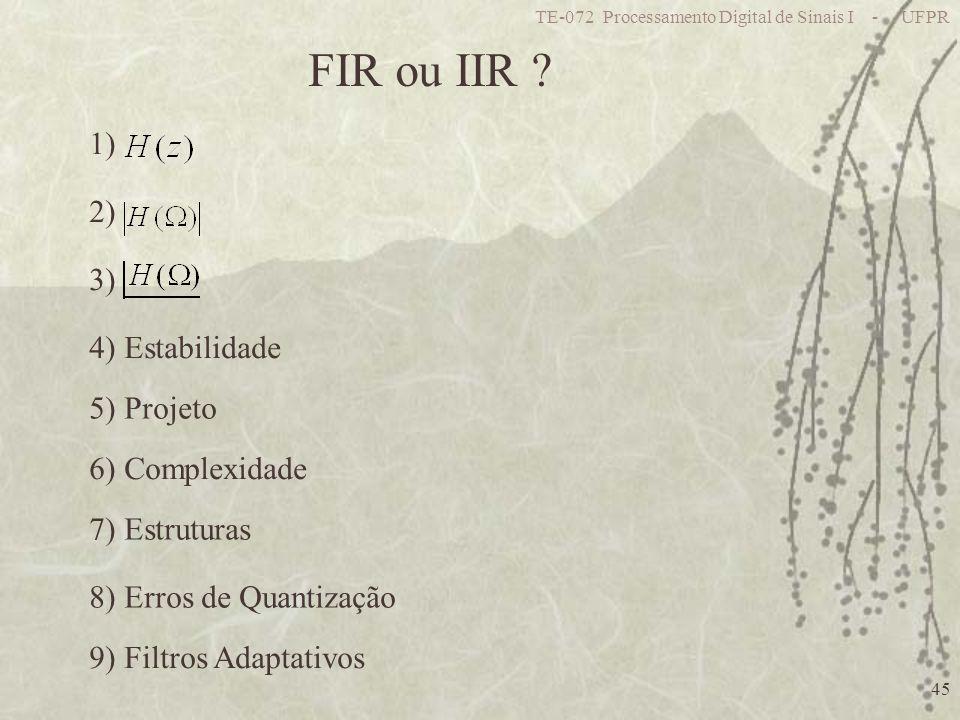 FIR ou IIR 1) 2) 3) 4) Estabilidade 5) Projeto 6) Complexidade