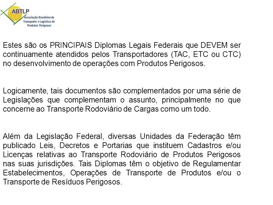 Estes são os PRINCIPAIS Diplomas Legais Federais que DEVEM ser continuamente atendidos pelos Transportadores (TAC, ETC ou CTC) no desenvolvimento de operações com Produtos Perigosos.