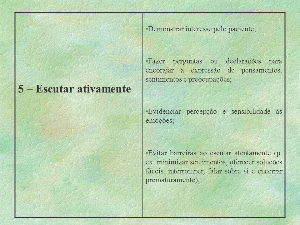 5 – Escutar ativamente Demonstrar interesse pelo paciente;