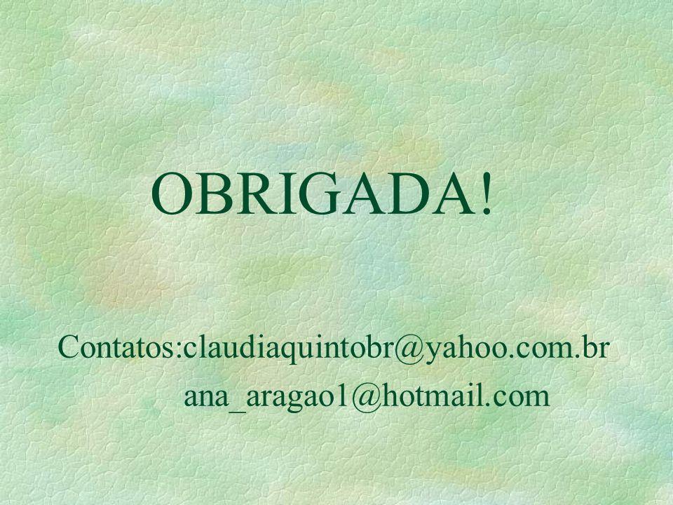 OBRIGADA! Contatos:claudiaquintobr@yahoo.com.br