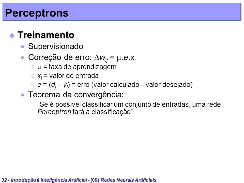 Perceptrons Treinamento Supervisionado Correção de erro: wij = .e.xi