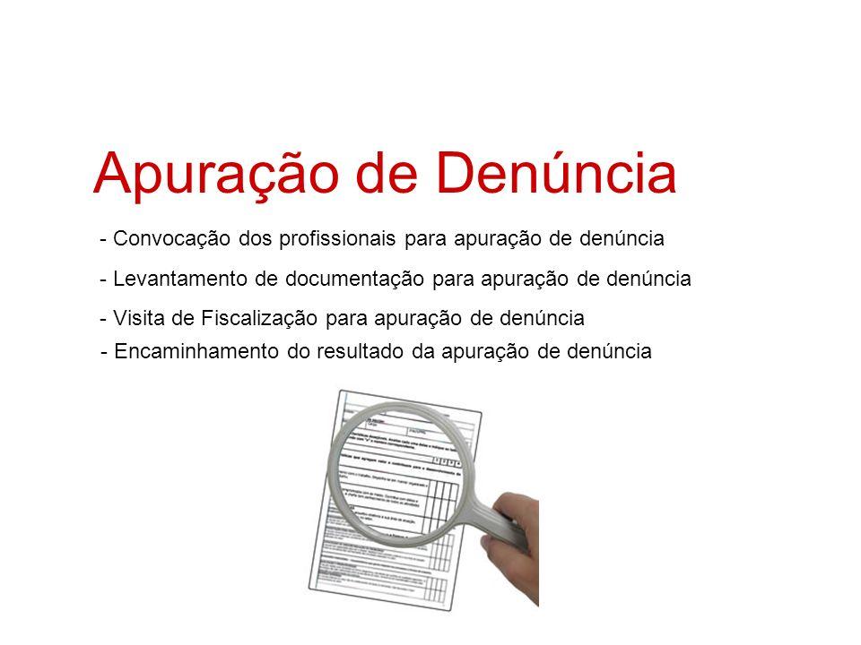 Apuração de Denúncia - Convocação dos profissionais para apuração de denúncia. - Levantamento de documentação para apuração de denúncia.