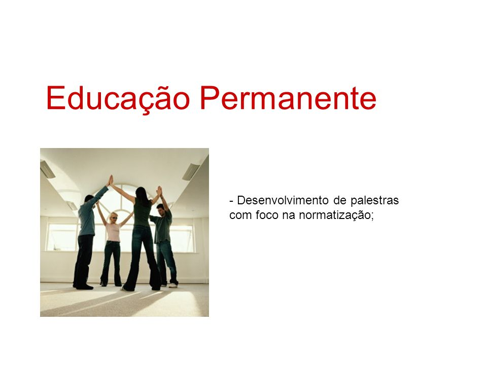 Educação Permanente - Desenvolvimento de palestras com foco na normatização;