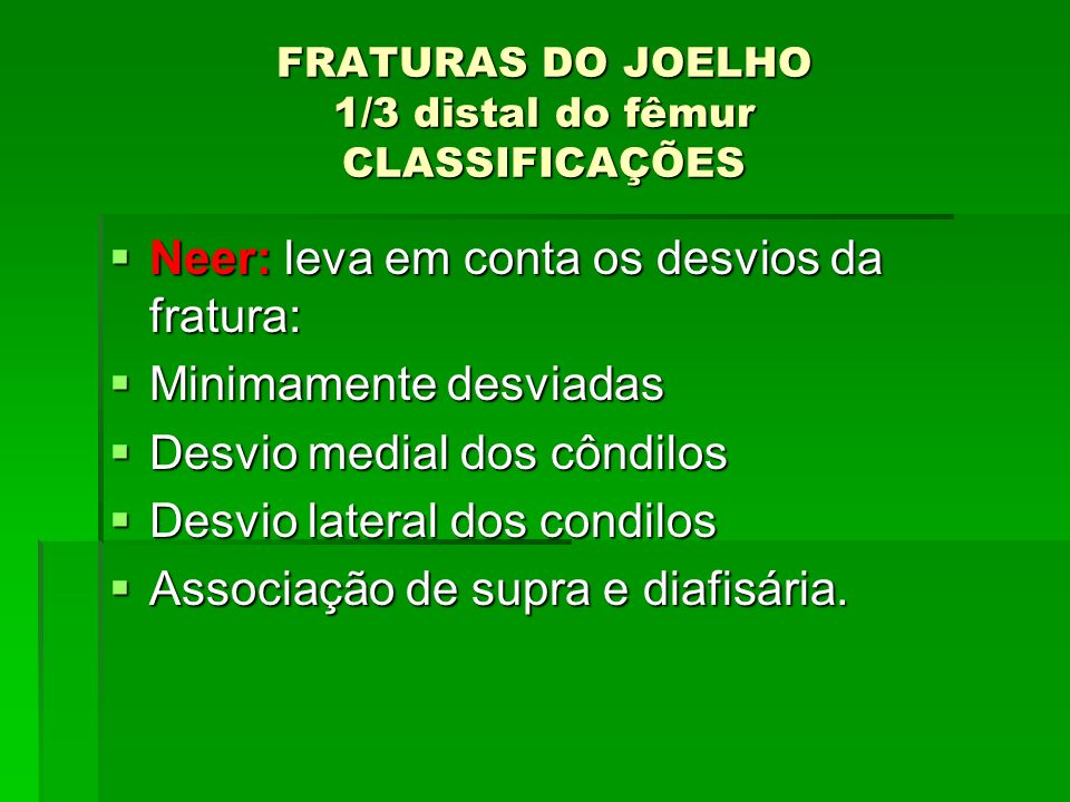 FRATURAS DO JOELHO 1/3 distal do fêmur CLASSIFICAÇÕES