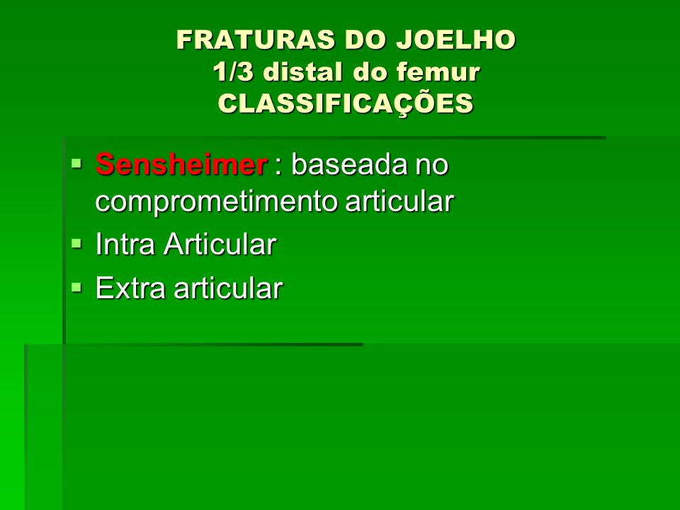 FRATURAS DO JOELHO 1/3 distal do femur CLASSIFICAÇÕES