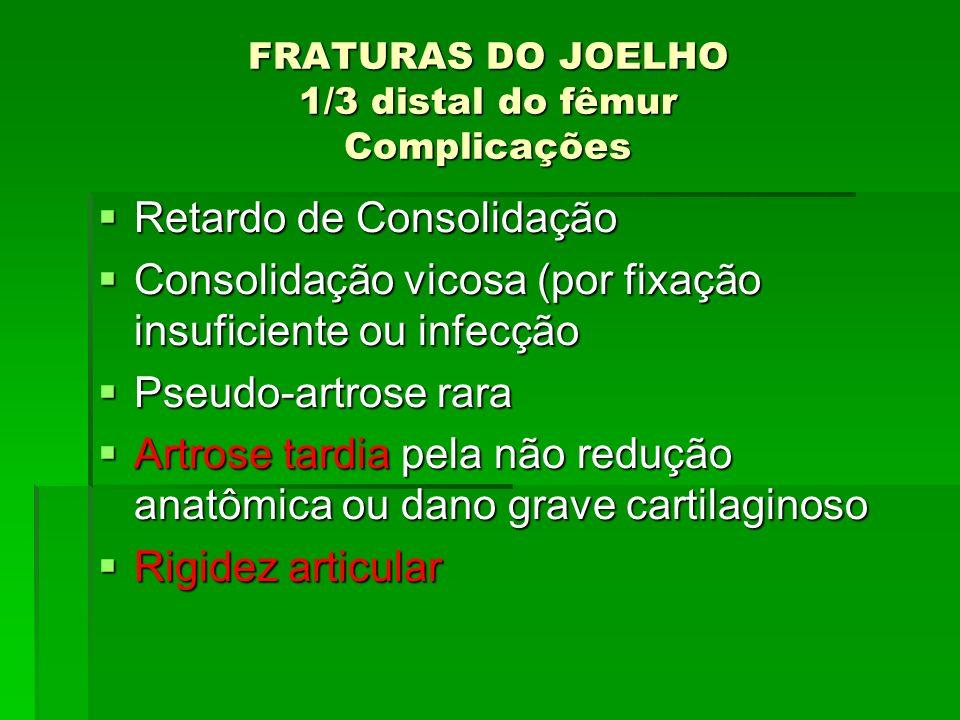 FRATURAS DO JOELHO 1/3 distal do fêmur Complicações
