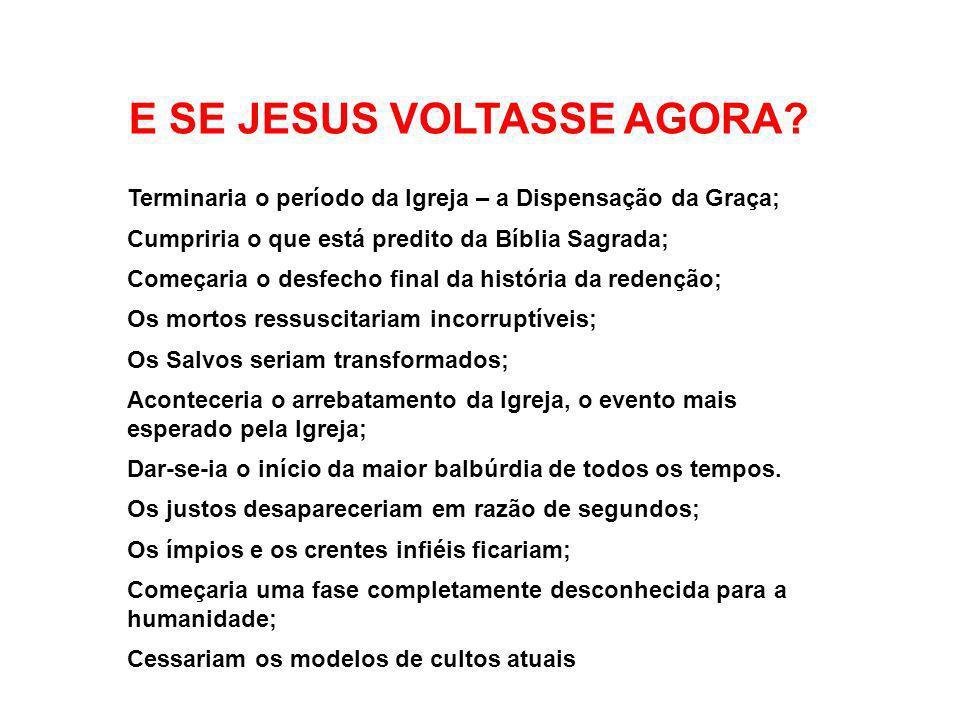 E SE JESUS VOLTASSE AGORA