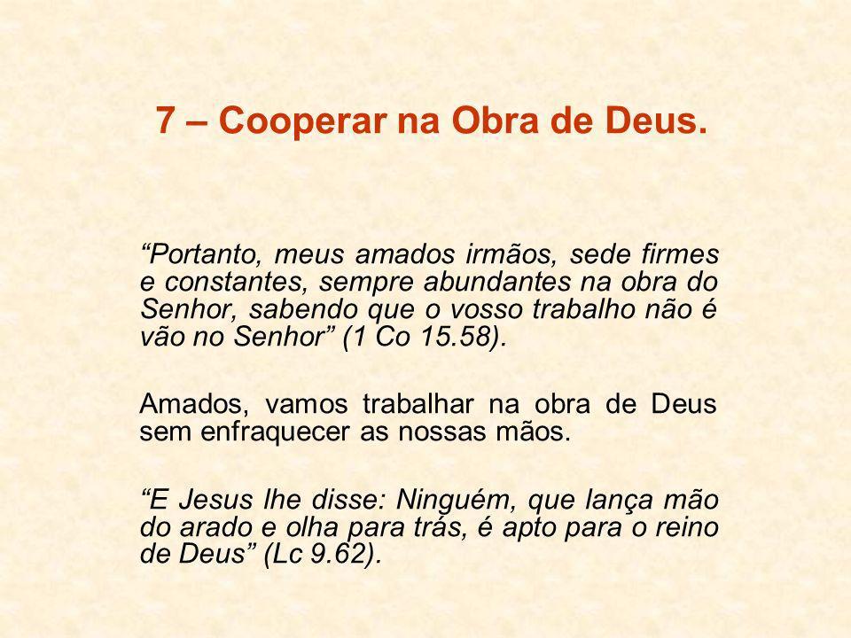 7 – Cooperar na Obra de Deus.