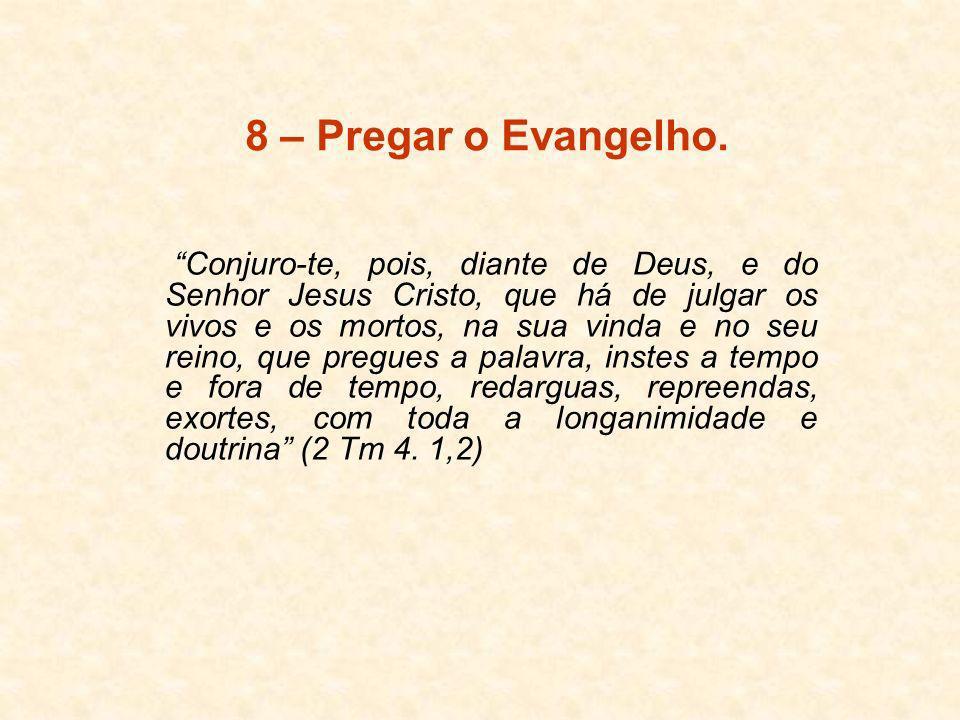 8 – Pregar o Evangelho.