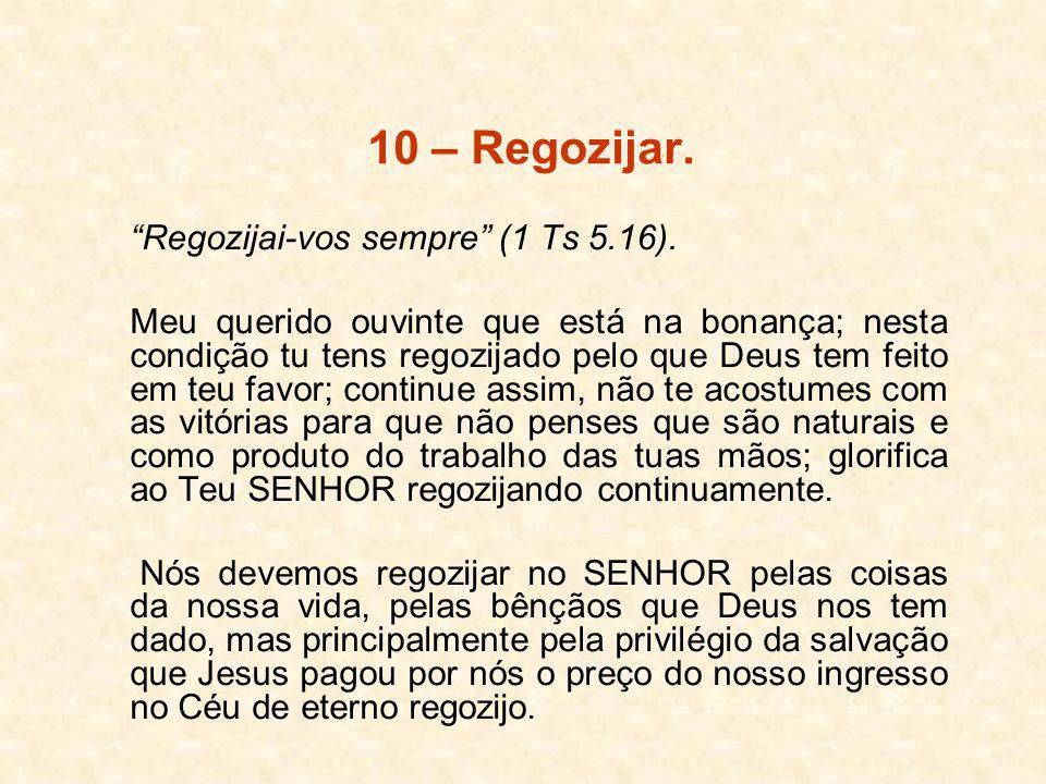 10 – Regozijar. Regozijai-vos sempre (1 Ts 5.16).