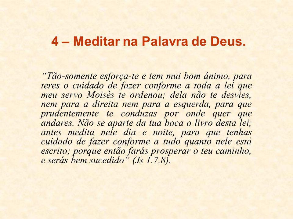 4 – Meditar na Palavra de Deus.