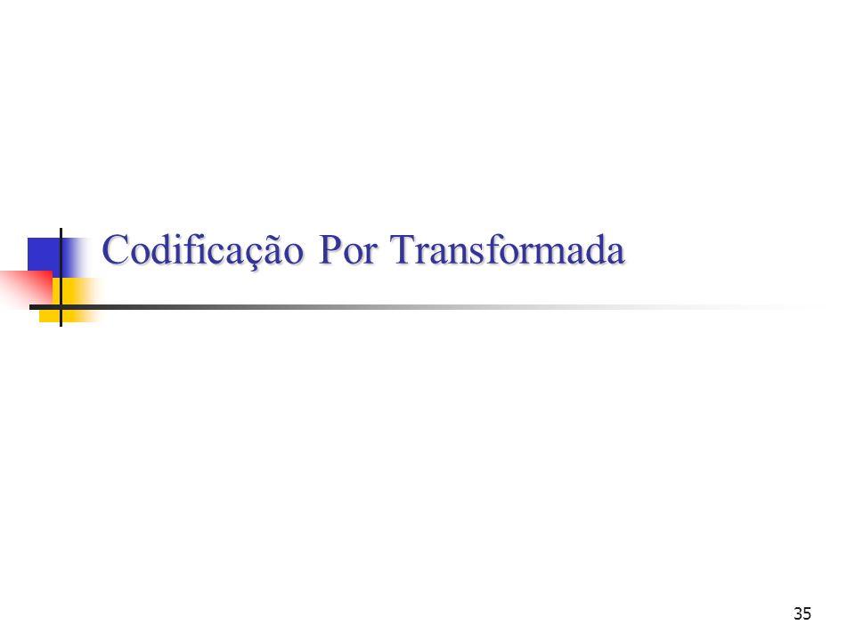 Codificação Por Transformada