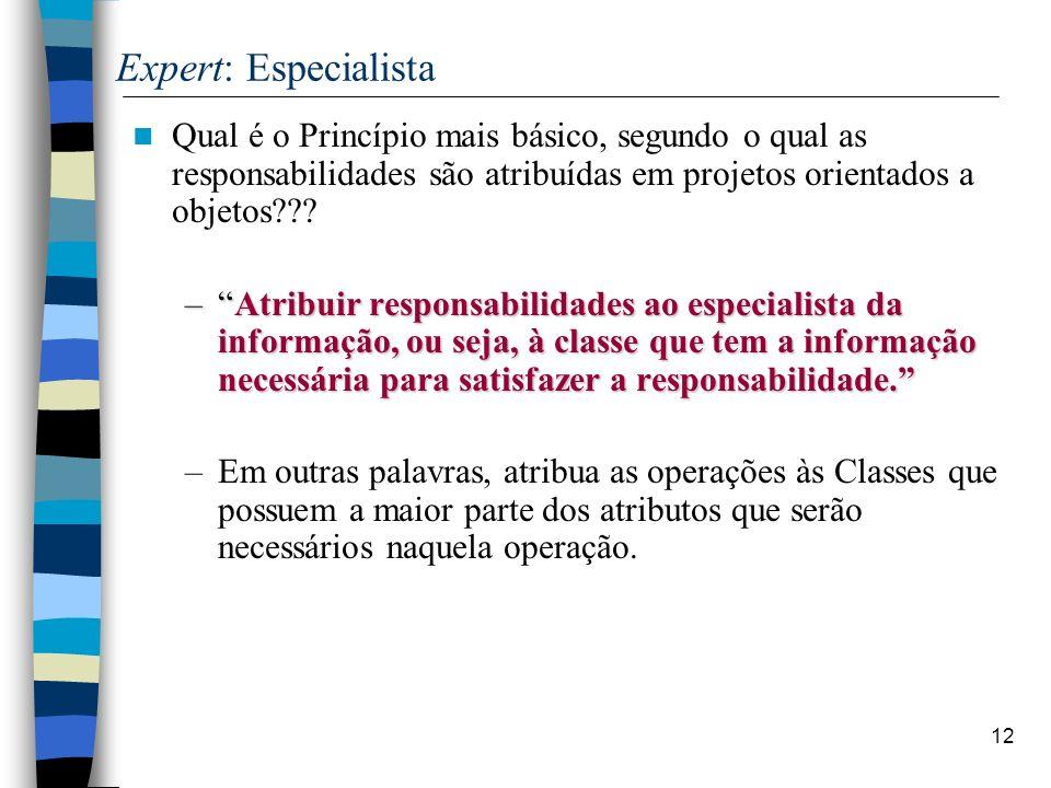 Expert: Especialista Qual é o Princípio mais básico, segundo o qual as responsabilidades são atribuídas em projetos orientados a objetos