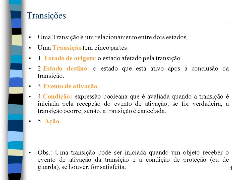 Transições Uma Transição é um relacionamento entre dois estados.