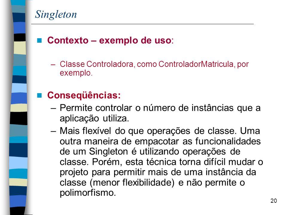 Singleton Contexto – exemplo de uso: Conseqüências: