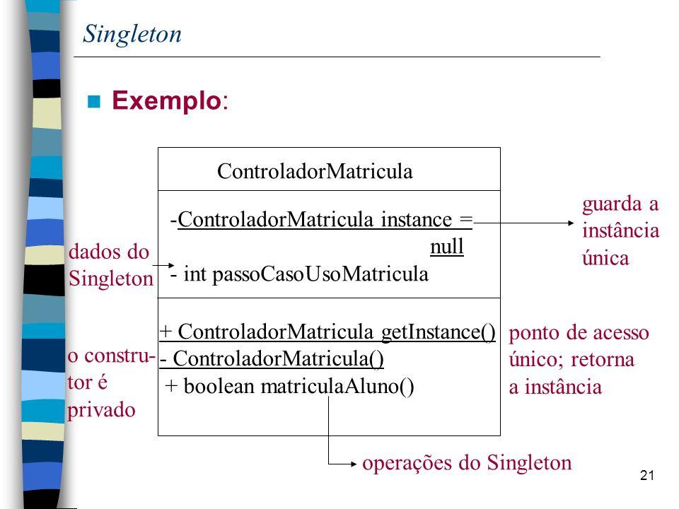 Singleton Exemplo: ControladorMatricula guarda a instância
