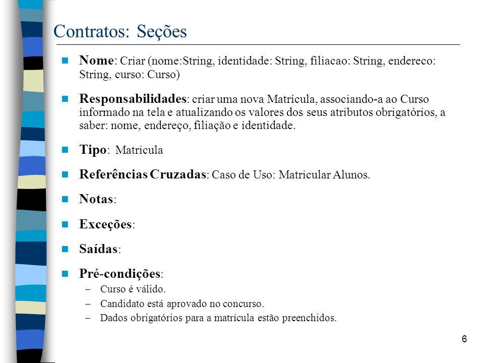 Contratos: SeçõesNome: Criar (nome:String, identidade: String, filiacao: String, endereco: String, curso: Curso)