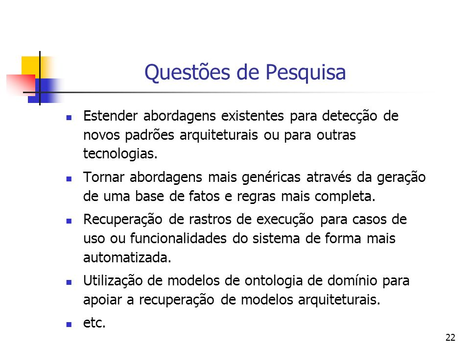 Questões de PesquisaEstender abordagens existentes para detecção de novos padrões arquiteturais ou para outras tecnologias.