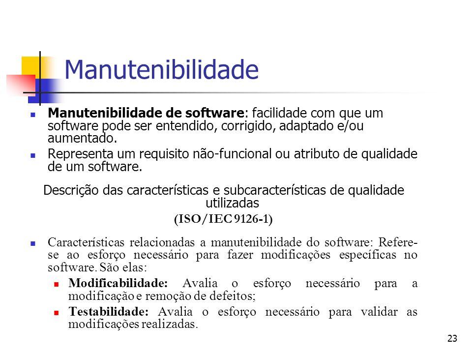 Manutenibilidade Manutenibilidade de software: facilidade com que um software pode ser entendido, corrigido, adaptado e/ou aumentado.