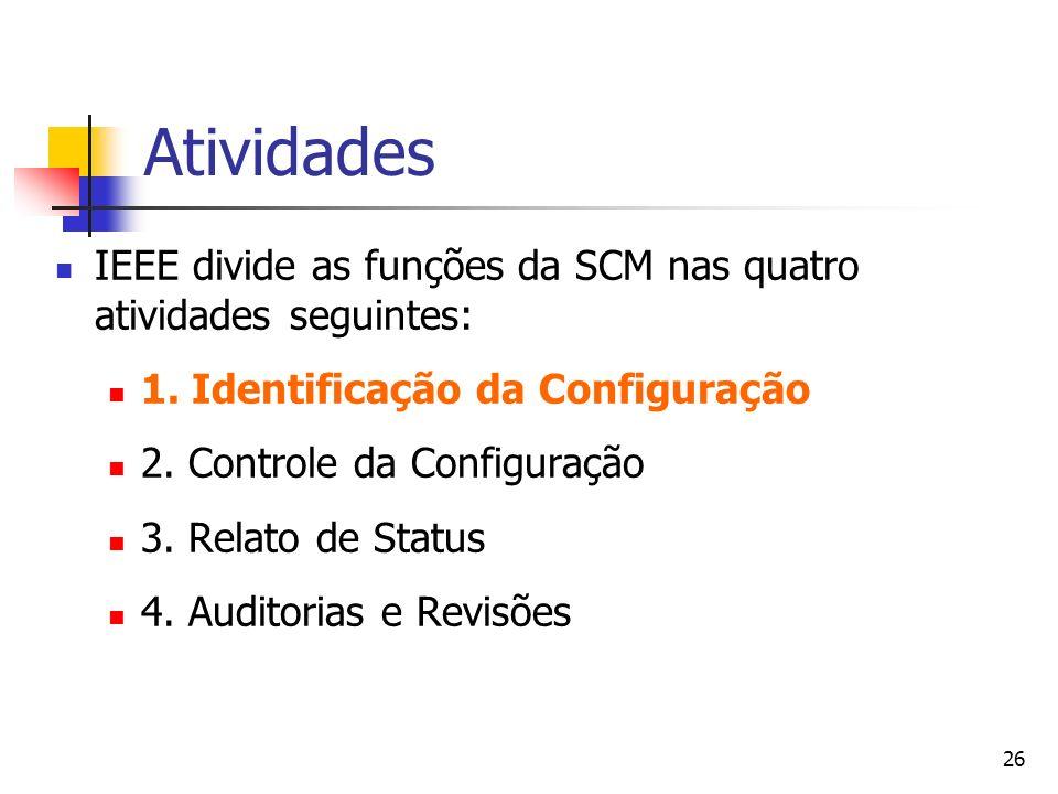 AtividadesIEEE divide as funções da SCM nas quatro atividades seguintes: 1. Identificação da Configuração.