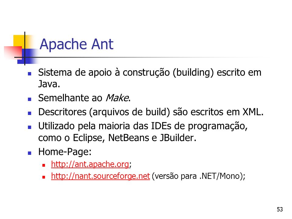 Apache Ant Sistema de apoio à construção (building) escrito em Java.