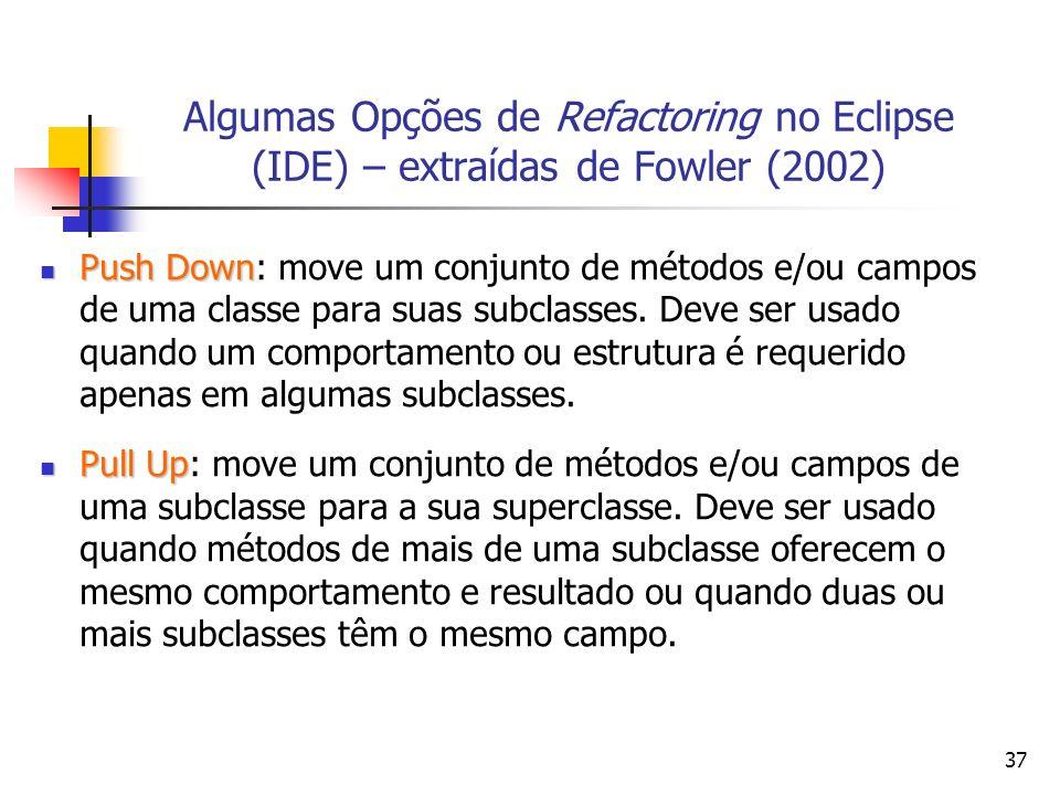 Algumas Opções de Refactoring no Eclipse (IDE) – extraídas de Fowler (2002)