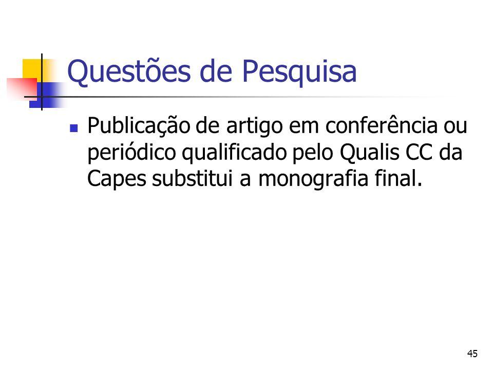 Questões de Pesquisa Publicação de artigo em conferência ou periódico qualificado pelo Qualis CC da Capes substitui a monografia final.