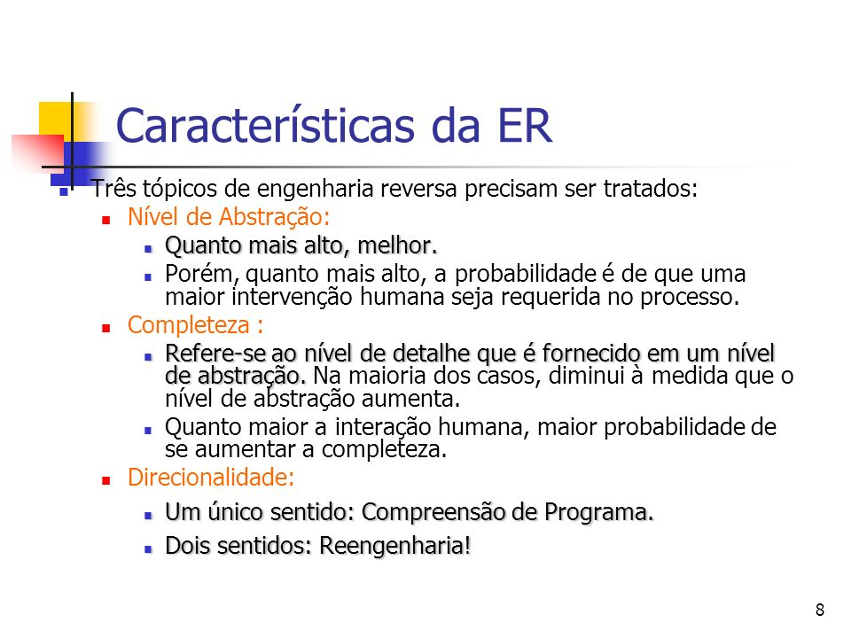 Características da ER Três tópicos de engenharia reversa precisam ser tratados: Nível de Abstração:
