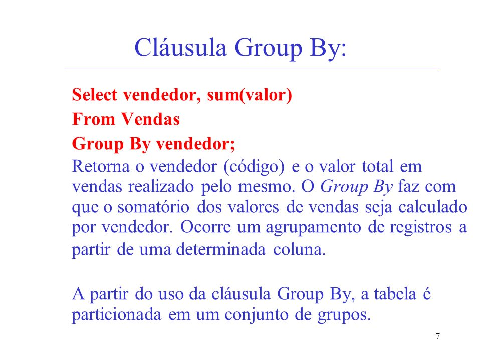 Cláusula Group By: From Vendas Group By vendedor;