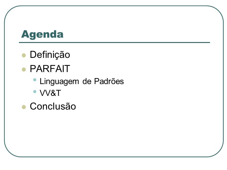 Agenda Definição PARFAIT Linguagem de Padrões VV&T Conclusão