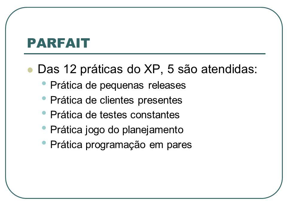 PARFAIT Das 12 práticas do XP, 5 são atendidas: