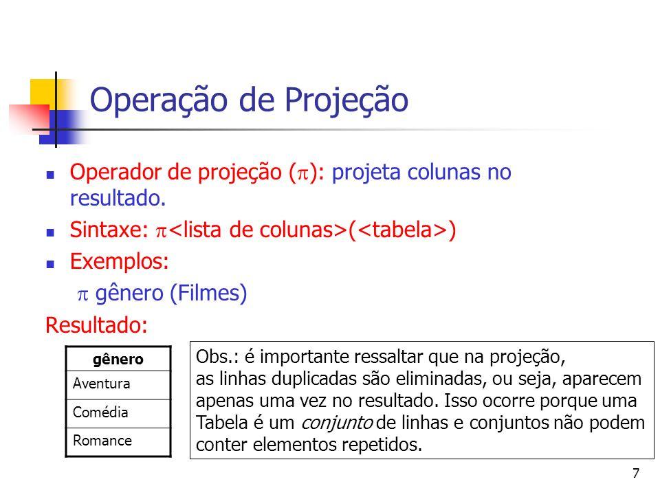Operação de Projeção Operador de projeção (): projeta colunas no resultado. Sintaxe: <lista de colunas>(<tabela>)