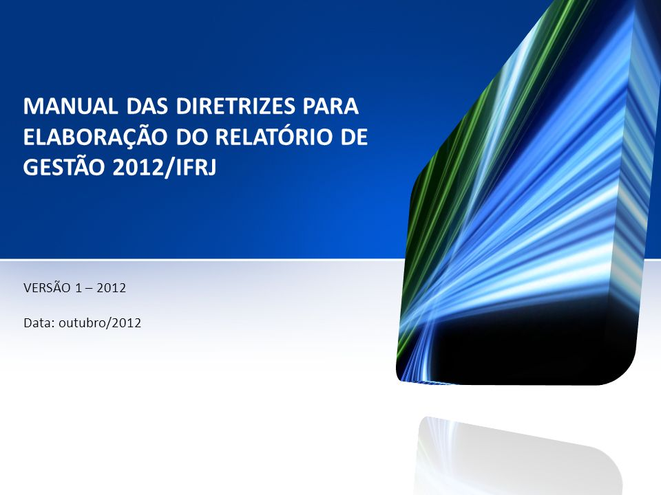 MANUAL DAS DIRETRIZES PARA ELABORAÇÃO DO RELATÓRIO DE GESTÃO 2012/IFRJ