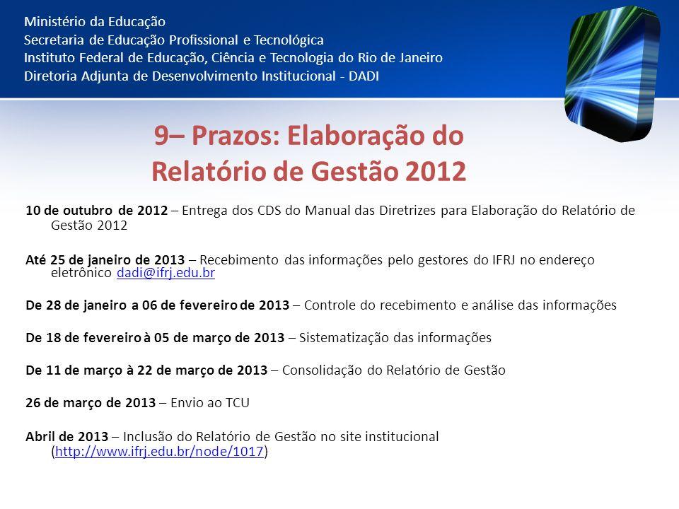 9– Prazos: Elaboração do Relatório de Gestão 2012