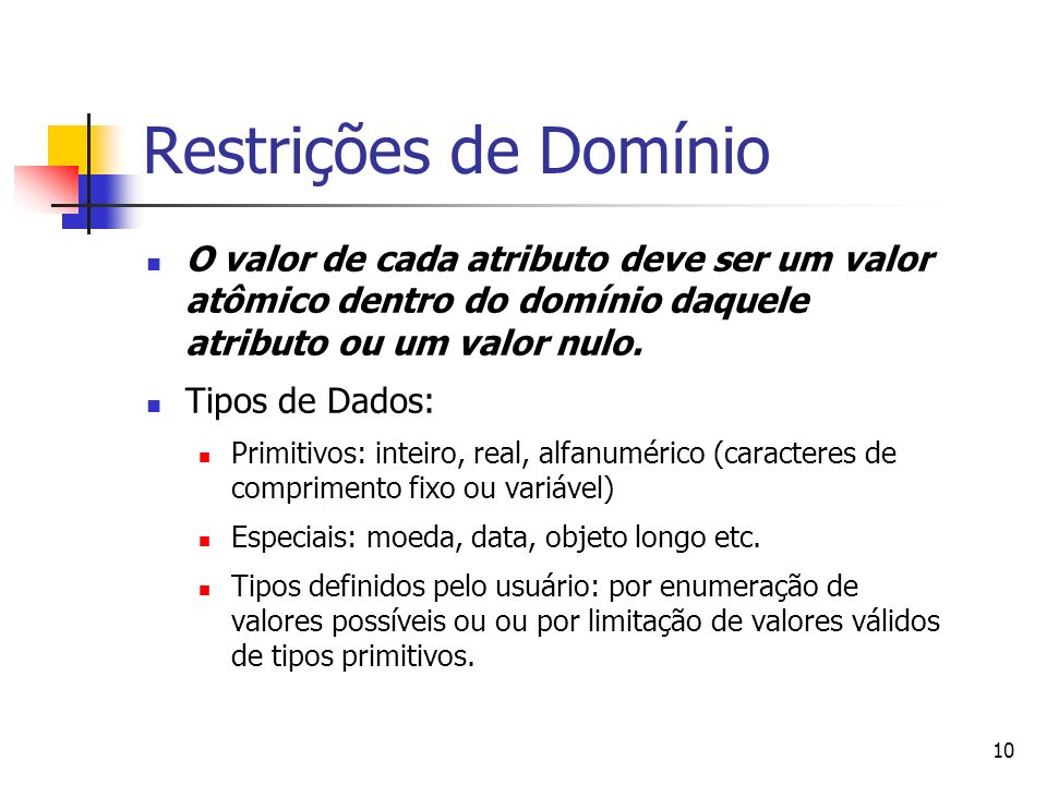 Restrições de Domínio O valor de cada atributo deve ser um valor atômico dentro do domínio daquele atributo ou um valor nulo.